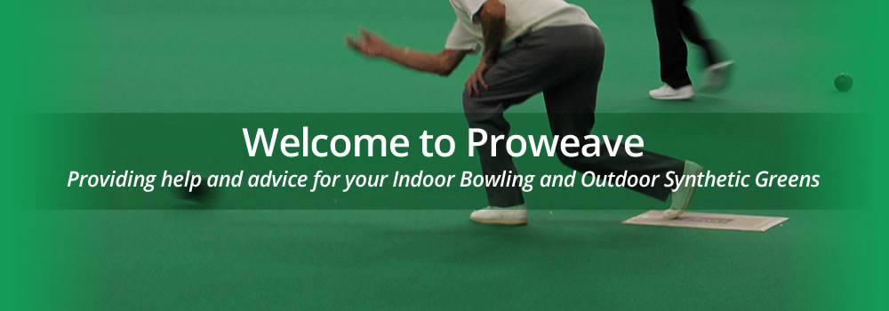Welcome to Proweave - Providing help and advice for your indoor bowling and outdoor synthetic greenss